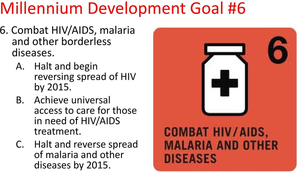 Halt and begin reversing spread of HIV by 2015. B.