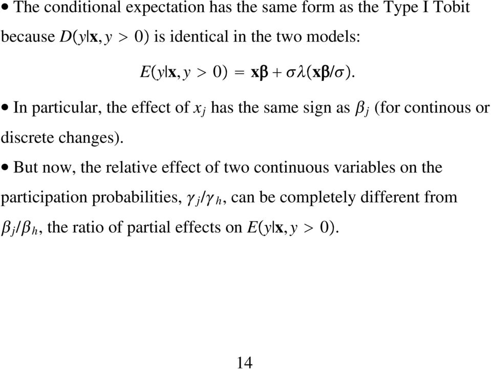 In particular, the effect of x j hasthesamesignas j (for continous or discrete changes).