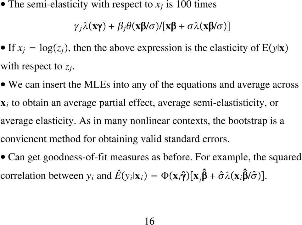 We can insert the MLEs into any of the equations and average across x i to obtain an average partial effect, average semi-elastisticity,