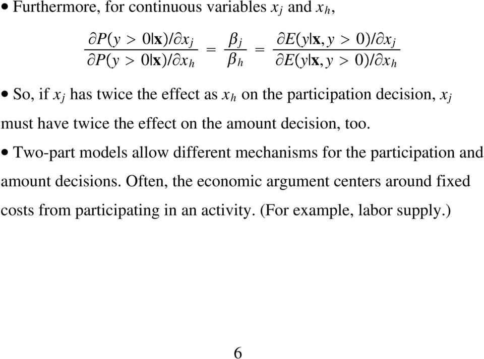 amount decision, too. Two-part models allow different mechanisms for the participation and amount decisions.
