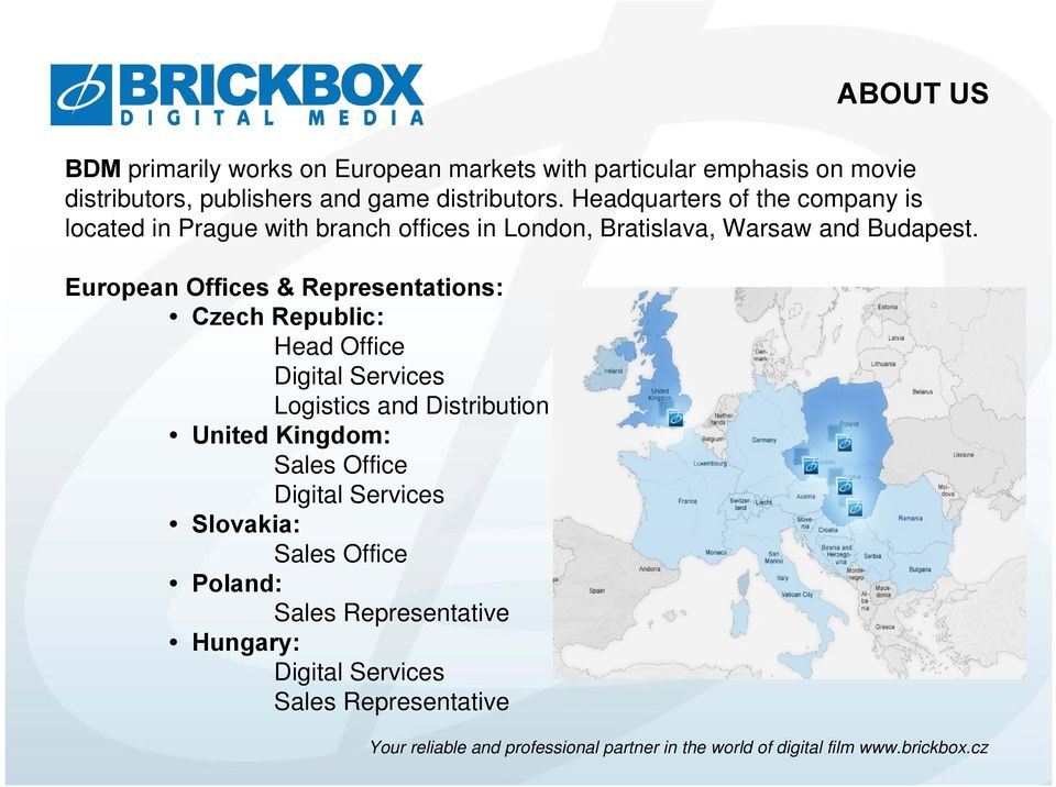Headquarters of the company is located in Prague with branch offices in London, Bratislava, Warsaw and Budapest.