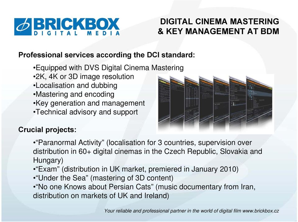 (localisation for 3 countries, supervision over distribution in 60+ digital cinemas in the Czech Republic, Slovakia and Hungary) Exam (distribution in UK market,
