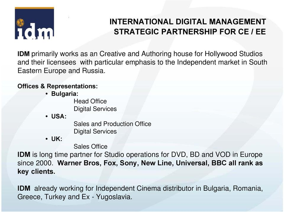 Offices & Representations: Bulgaria: Head Office Digital Services USA: Sales and Production Office Digital Services UK: Sales Office IDM is long time partner for