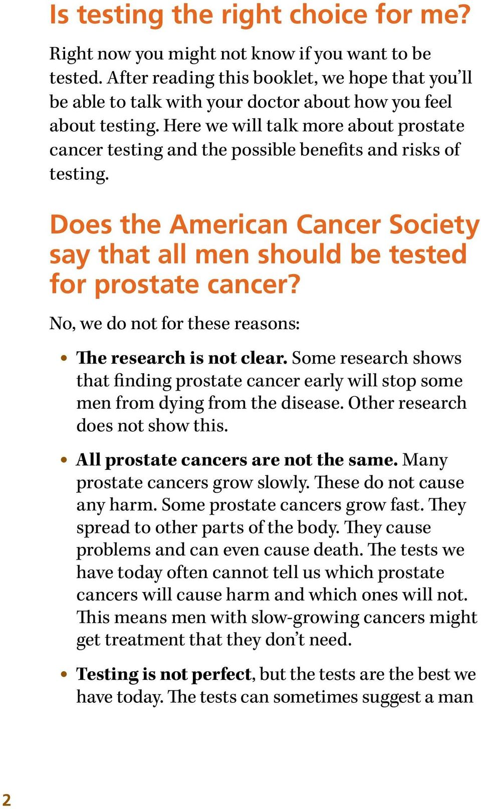 Here we will talk more about prostate cancer testing and the possible benefits and risks of testing. Does the American Cancer Society say that all men should be tested for prostate cancer?
