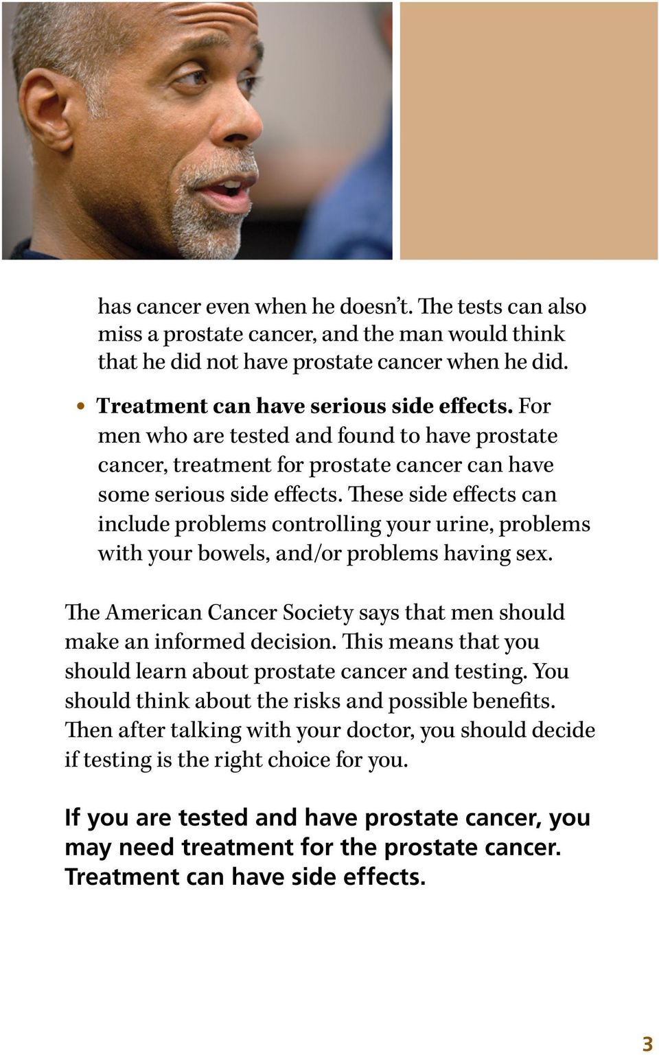 These side effects can include problems controlling your urine, problems with your bowels, and/or problems having sex. The American Cancer Society says that men should make an informed decision.