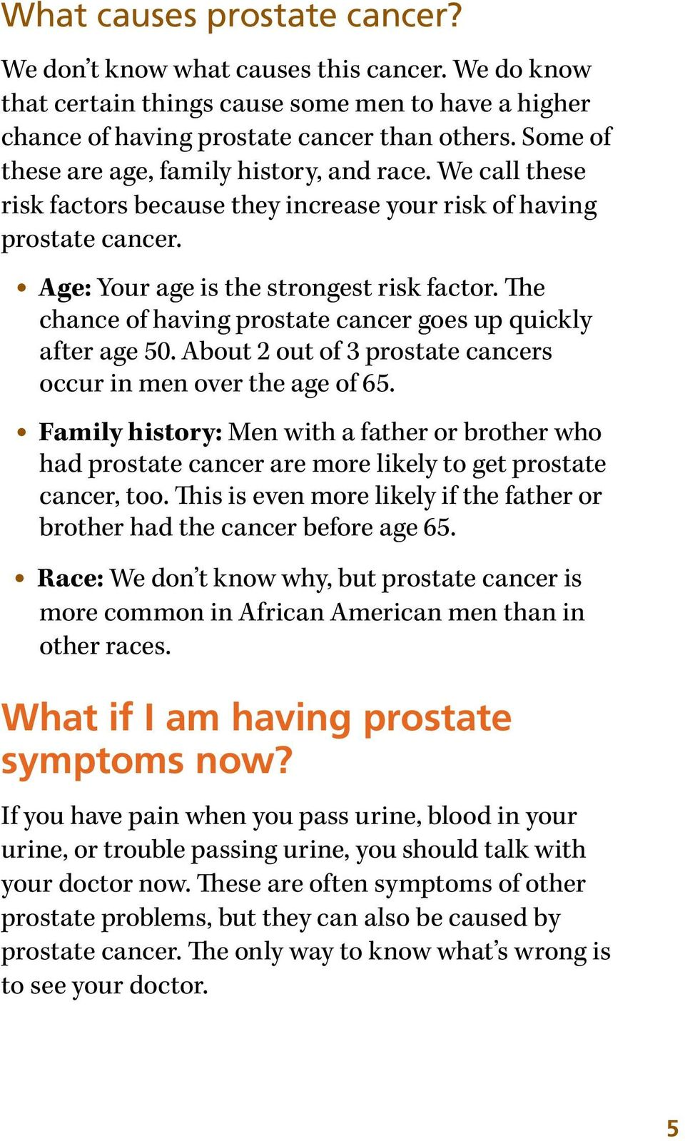 The chance of having prostate cancer goes up quickly after age 50. About 2 out of 3 prostate cancers occur in men over the age of 65.
