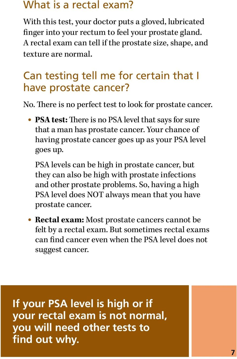 PSA test: There is no PSA level that says for sure that a man has prostate cancer. Your chance of having prostate cancer goes up as your PSA level goes up.