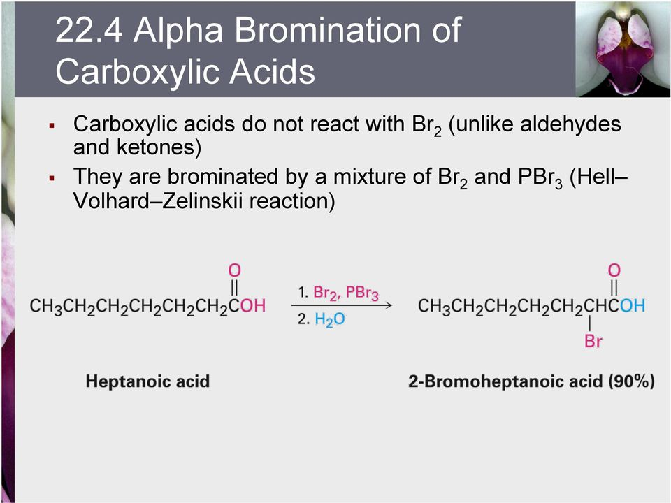 aldehydes and ketones) They are brominated by a