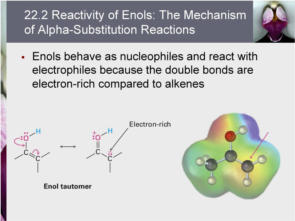 nucleophiles and react with electrophiles