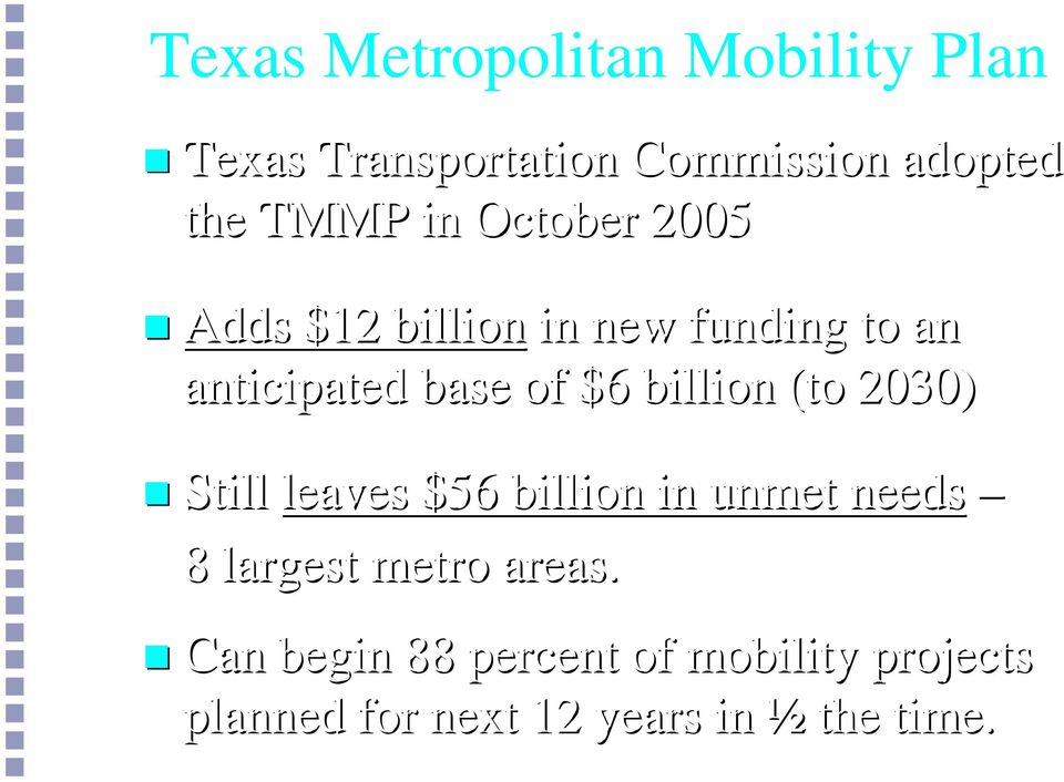 billion (to 2030) Still leaves 56 billion in unmet needs 8 largest metro areas.