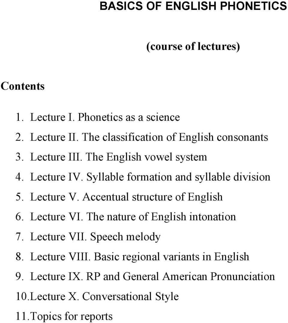 Syllable formation and syllable division 5. Lecture V. Accentual structure of English 6. Lecture VI.