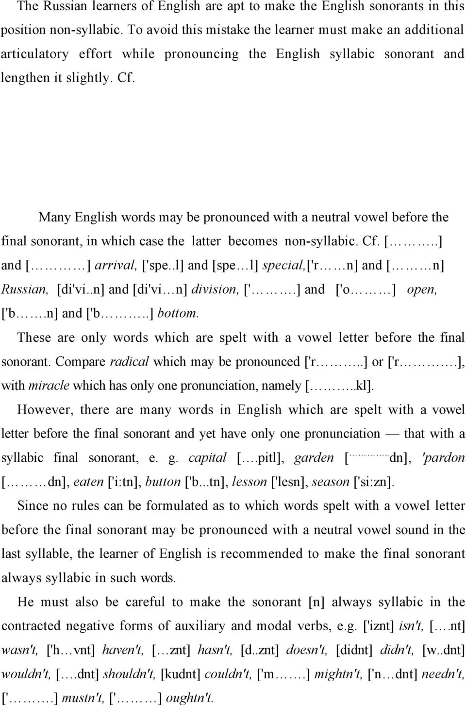 Many English words may be pronounced with a neutral vowel before the final sonorant, in which case the latter becomes non-syllabic. Cf. [..] and [ ] arrival, ['spe.