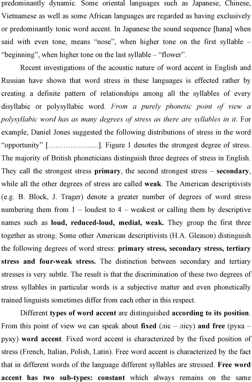 Recent investigations of the acoustic nature of word accent in English and Russian have shown that word stress in these languages is effected rather by creating a definite pattern of relationships