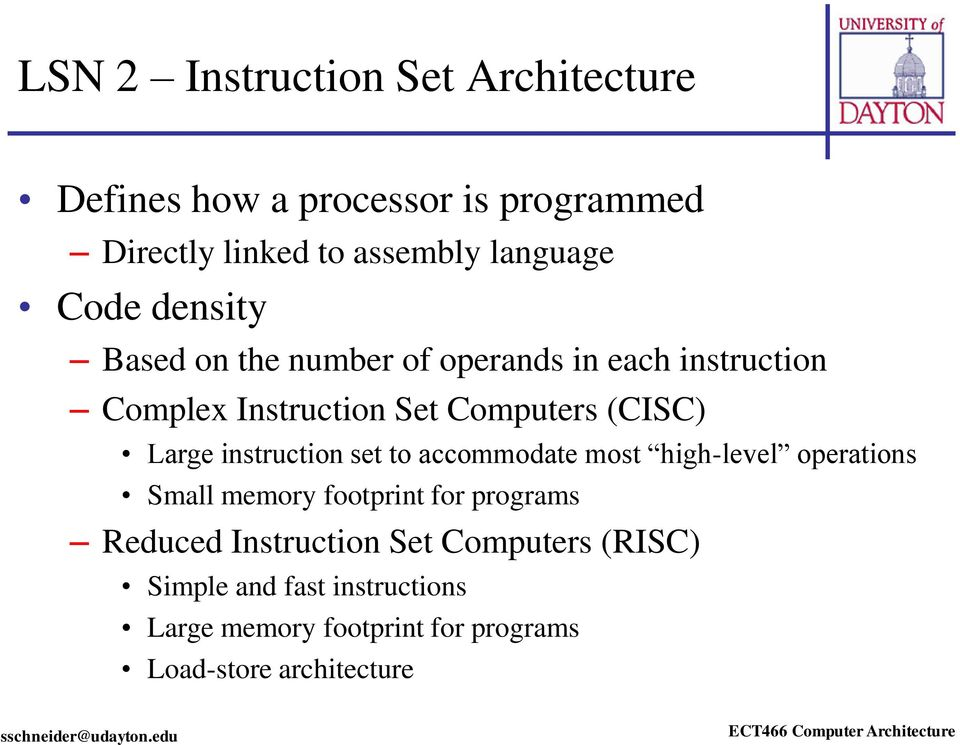 instruction set to accommodate most high-level operations Small memory footprint for programs Reduced