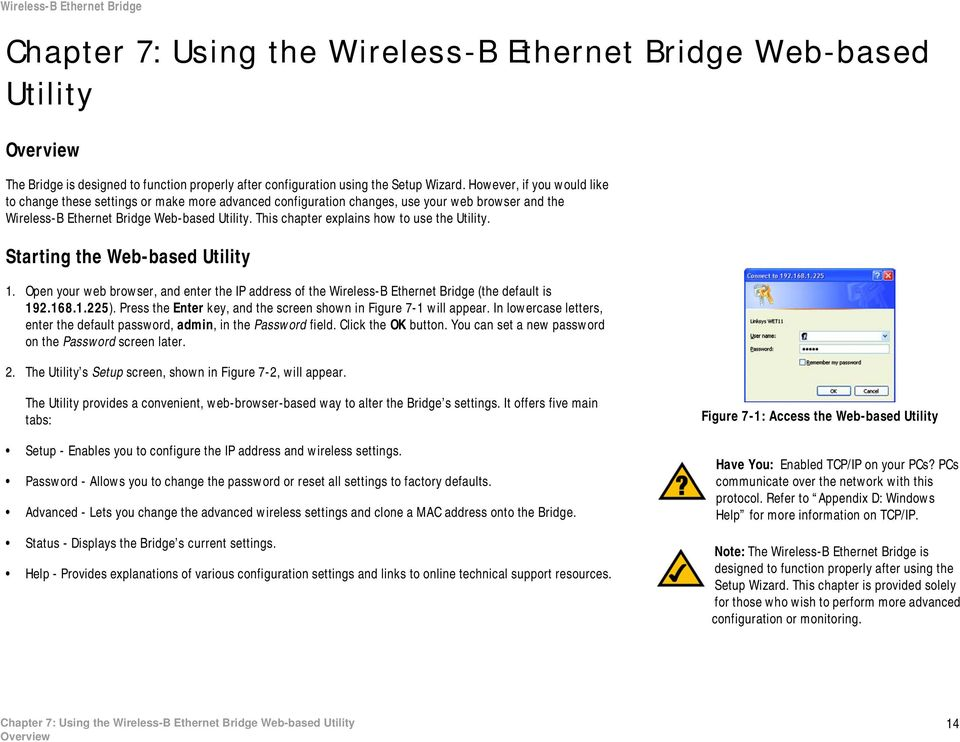 This chapter explains how to use the Utility. Starting the Web-based Utility 1. Open your web browser, and enter the IP address of the Wireless-B Ethernet Bridge (the default is 192.168.1.225).