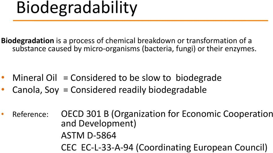 Mineral Oil = Considered to be slow to biodegrade Canola, Soy = Considered readily biodegradable