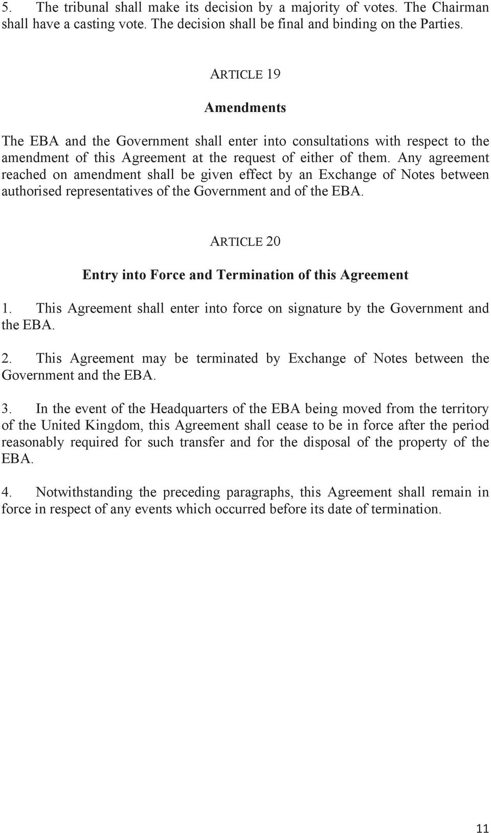 Any agreement reached on amendment shall be given effect by an Exchange of Notes between authorised representatives of the Government and of the EBA.