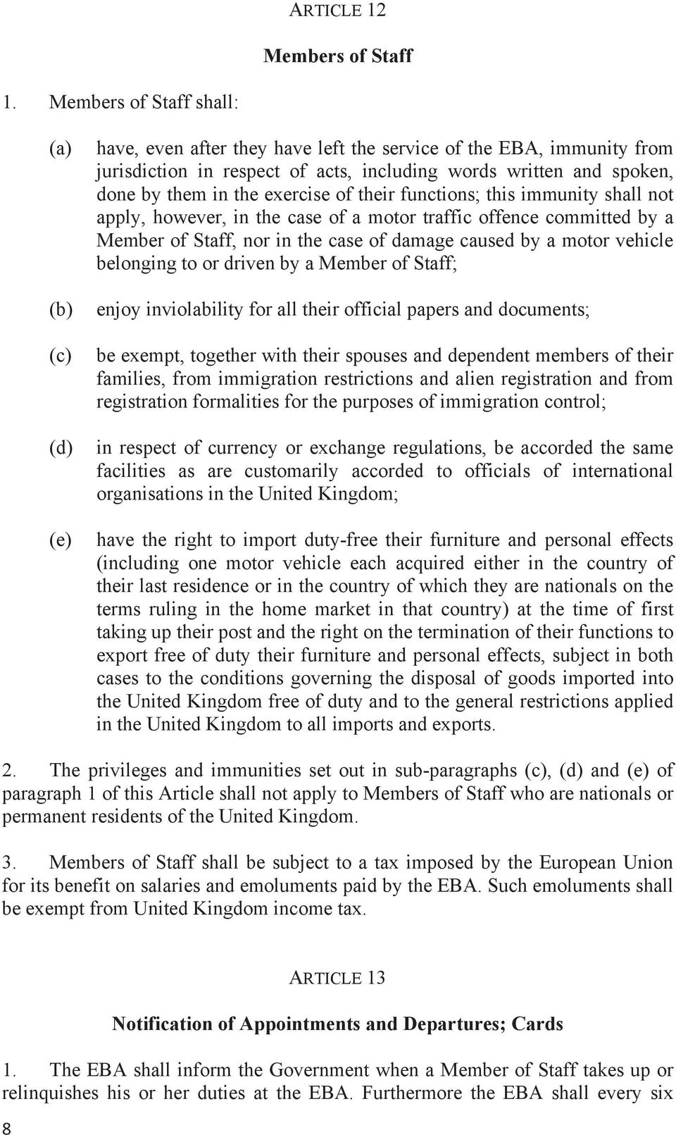 the exercise of their functions; this immunity shall not apply, however, in the case of a motor traffic offence committed by a Member of Staff, nor in the case of damage caused by a motor vehicle