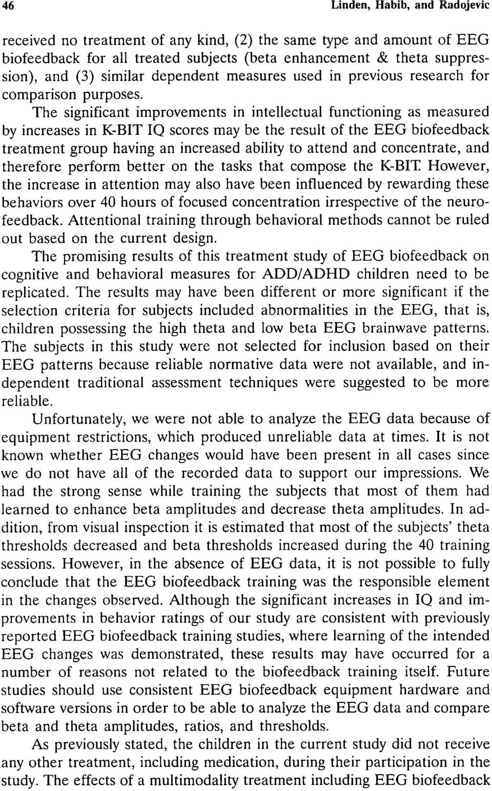 The significant improvements in intellectual functioning as measured by increases in K-BIT IQ scores may be the result of the EEG biofeedback treatment group having an increased ability to attend and