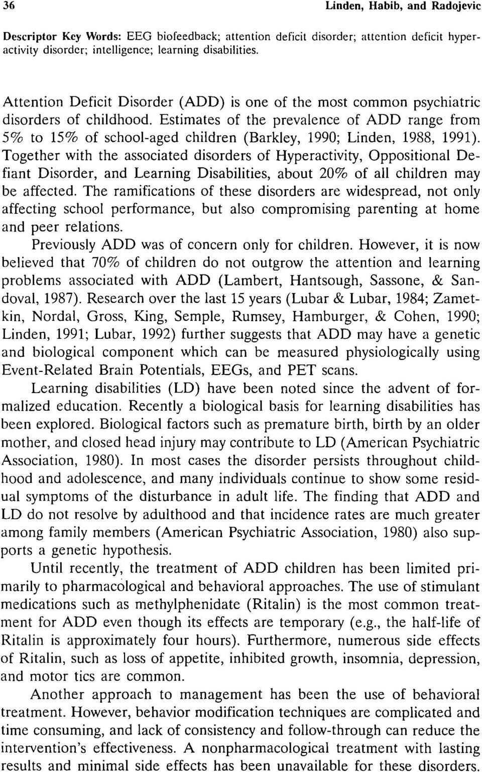 Estimates of the prevalence of ADD range from 5% to 15% of school-aged children (Barkley, 1990; Linden, 1988, 1991).