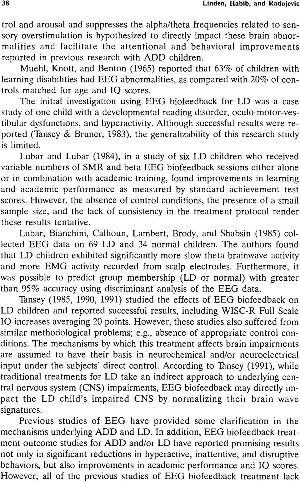 Muehl, Knott, and Benton (1965) reported that 63% of children with learning disabilities had EEG abnormalities, as compared with 20% of controls matched for age and IQ scores.