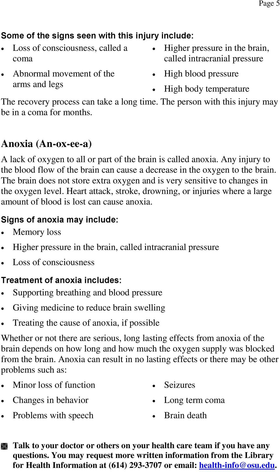 Anoxia (An-ox-ee-a) A lack of oxygen to all or part of the brain is called anoxia. Any injury to the blood flow of the brain can cause a decrease in the oxygen to the brain.