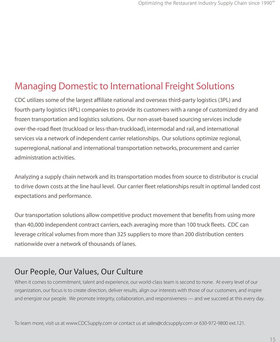 Our non-asset-based sourcing services include over-the-road fleet (truckload or less-than-truckload), intermodal and rail, and international services via a network of independent carrier