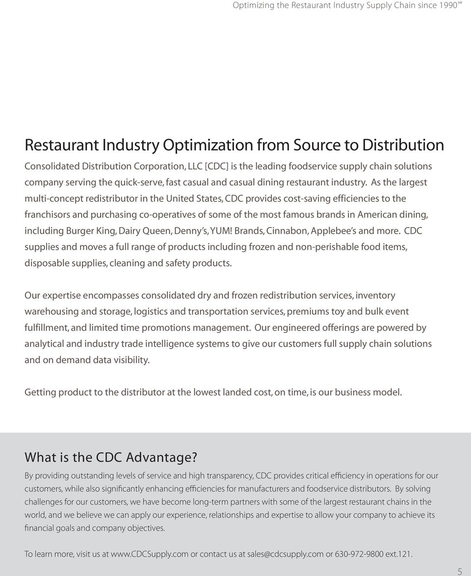 As the largest multi-concept redistributor in the United States, CDC provides cost-saving efficiencies to the franchisors and purchasing co-operatives of some of the most famous brands in American