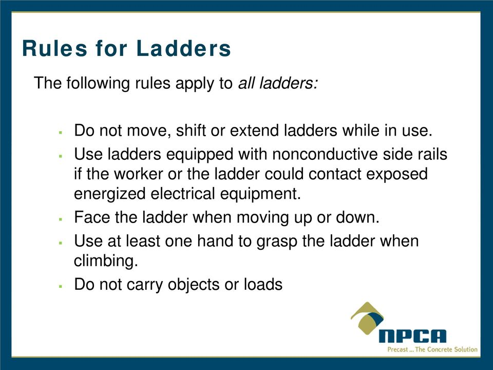Use ladders equipped with nonconductive side rails if the worker or the ladder could contact