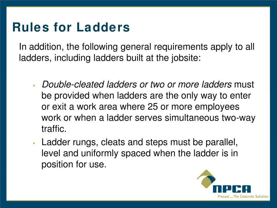 enter or exit a work area where 25 or more employees work or when a ladder serves simultaneous two-way traffic.