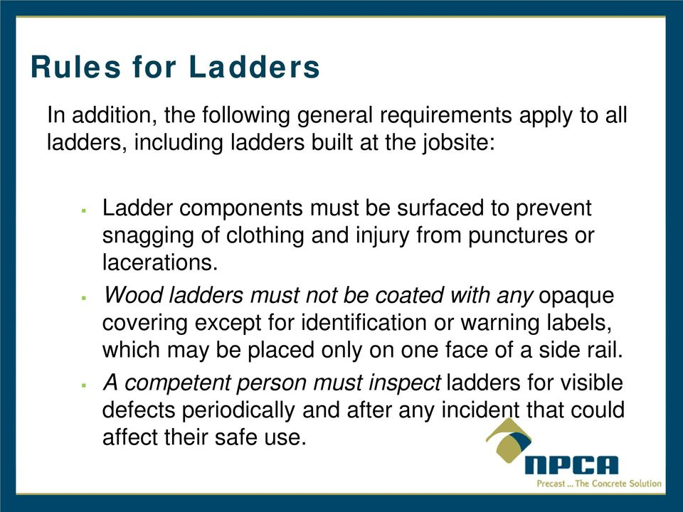 Wood ladders must not be coated with any opaque covering except for identification or warning labels, which may be placed only on