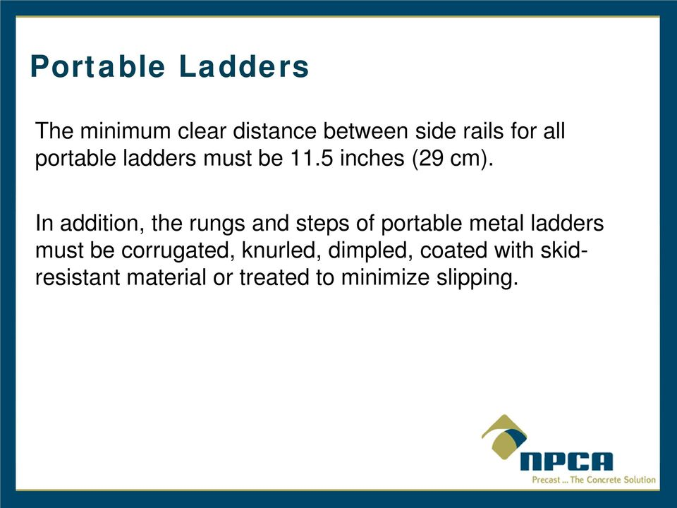 In addition, the rungs and steps of portable metal ladders must be