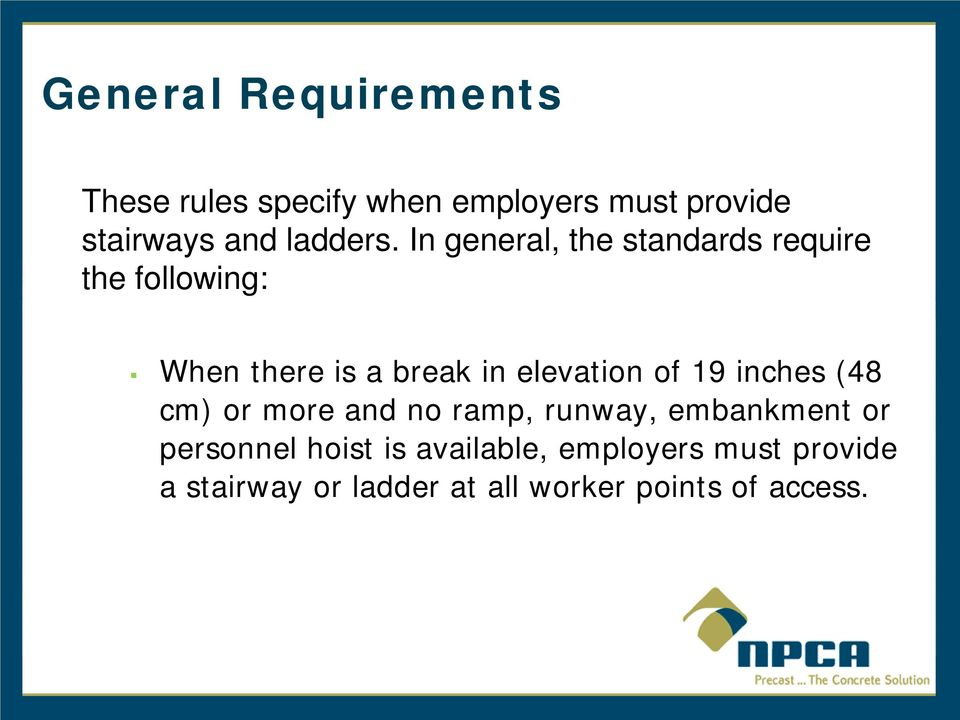 In general, the standards require the following: When there is a break in elevation of