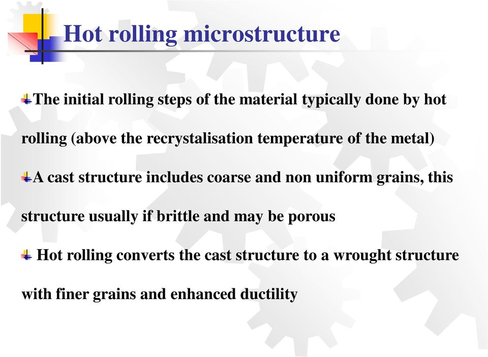 coarse and non uniform grains, this structure usually if brittle and may be porous Hot
