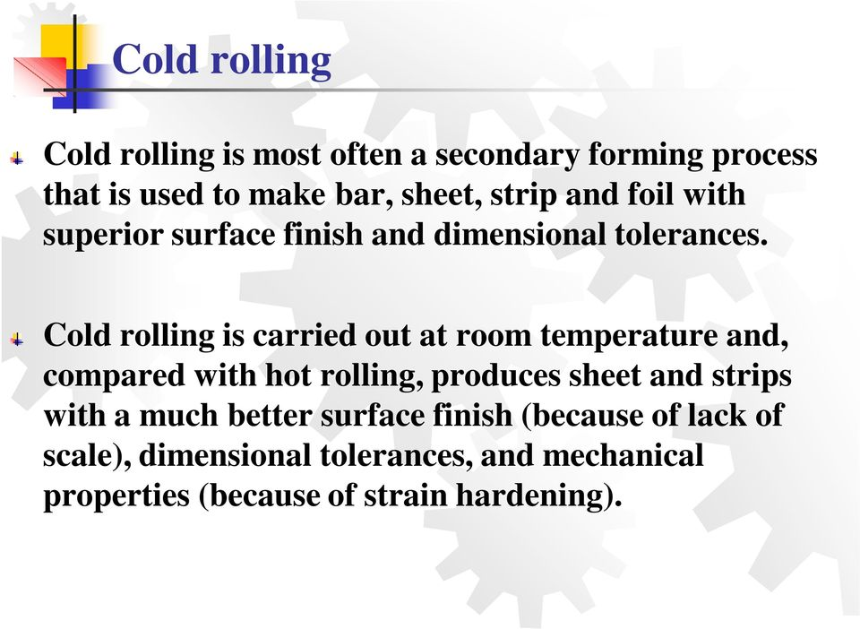 Cold rolling is carried out at room temperature and, compared with hot rolling, produces sheet and strips