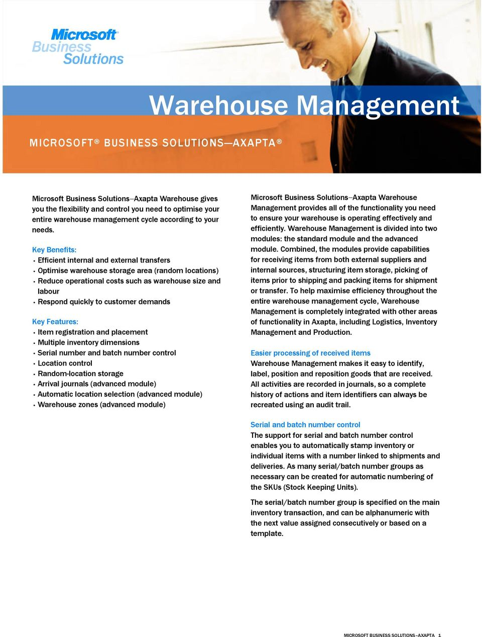 Key Benefits: Efficient internal and external transfers Optimise warehouse storage area (random locations) Reduce operational costs such as warehouse size and labour Respond quickly to customer