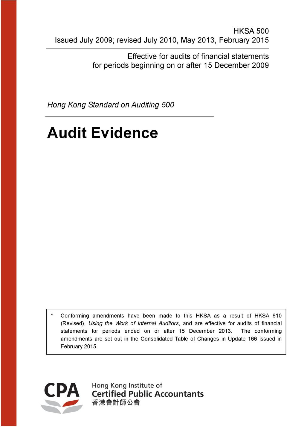 result of HKSA 610 (Revised), Using the Work of Internal Auditors, and are effective for audits of financial statements for periods ended
