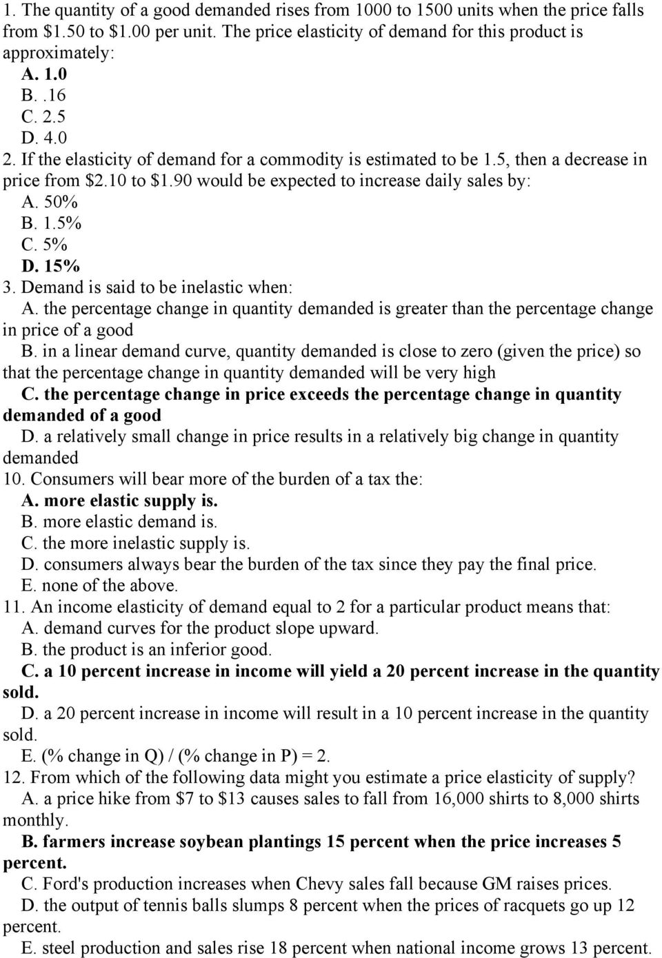 15% 3. Demand is said to be inelastic when: A. the percentage change in quantity demanded is greater than the percentage change in price of a good B.