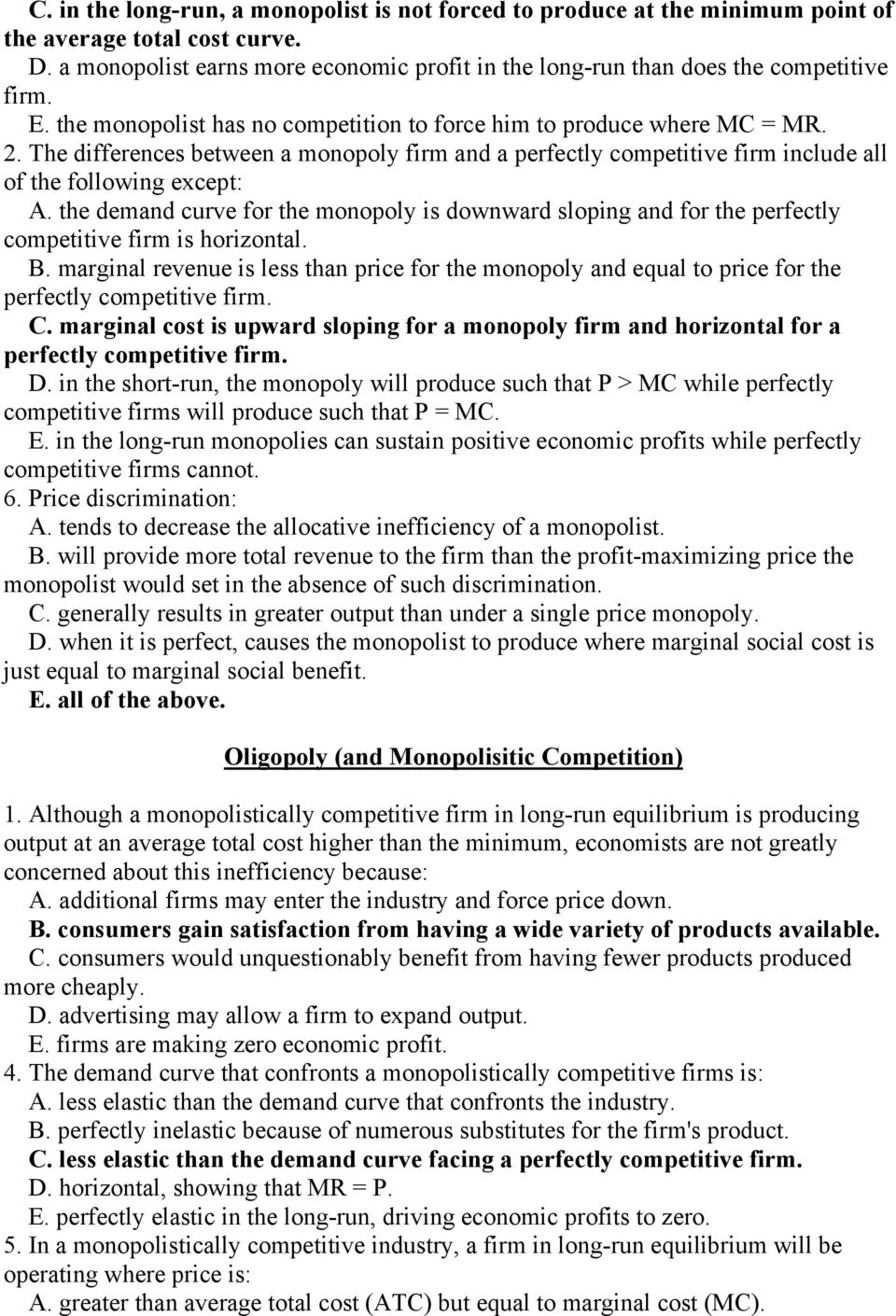 The differences between a monopoly firm and a perfectly competitive firm include all of the following except: A.