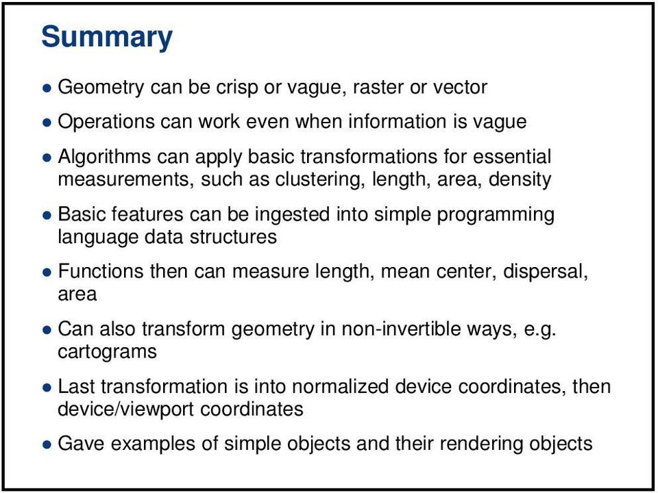 language data structures Functions then can measure length, mean center, dispersal, area Can also transform geometry in non-invertible ways, e.g.