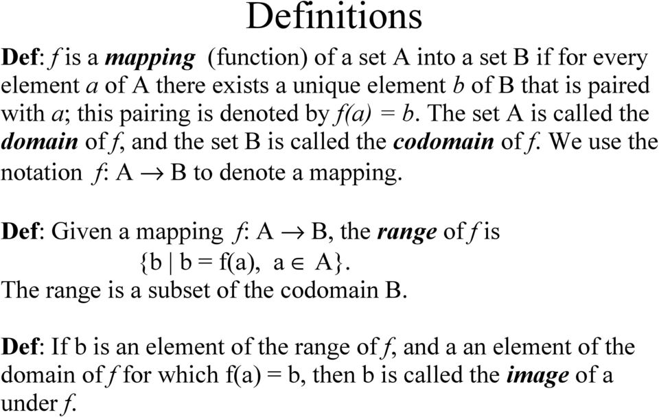 We use the notation f: A B to denote a mapping. Def: Given a mapping f: A B, the range of f is {b b = f(a), a A}.