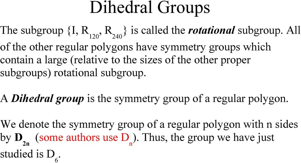 other proper subgroups) rotational subgroup. A Dihedral group is the symmetry group of a regular polygon.