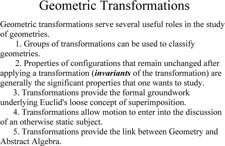 Properties of configurations that remain unchanged after applying a transformation (invariants of the transformation) are generally the significant