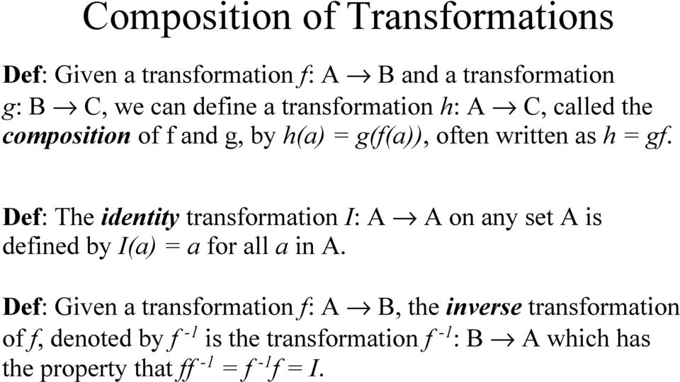 Def: The identity transformation I: A A on any set A is defined by I(a) = a for all a in A.
