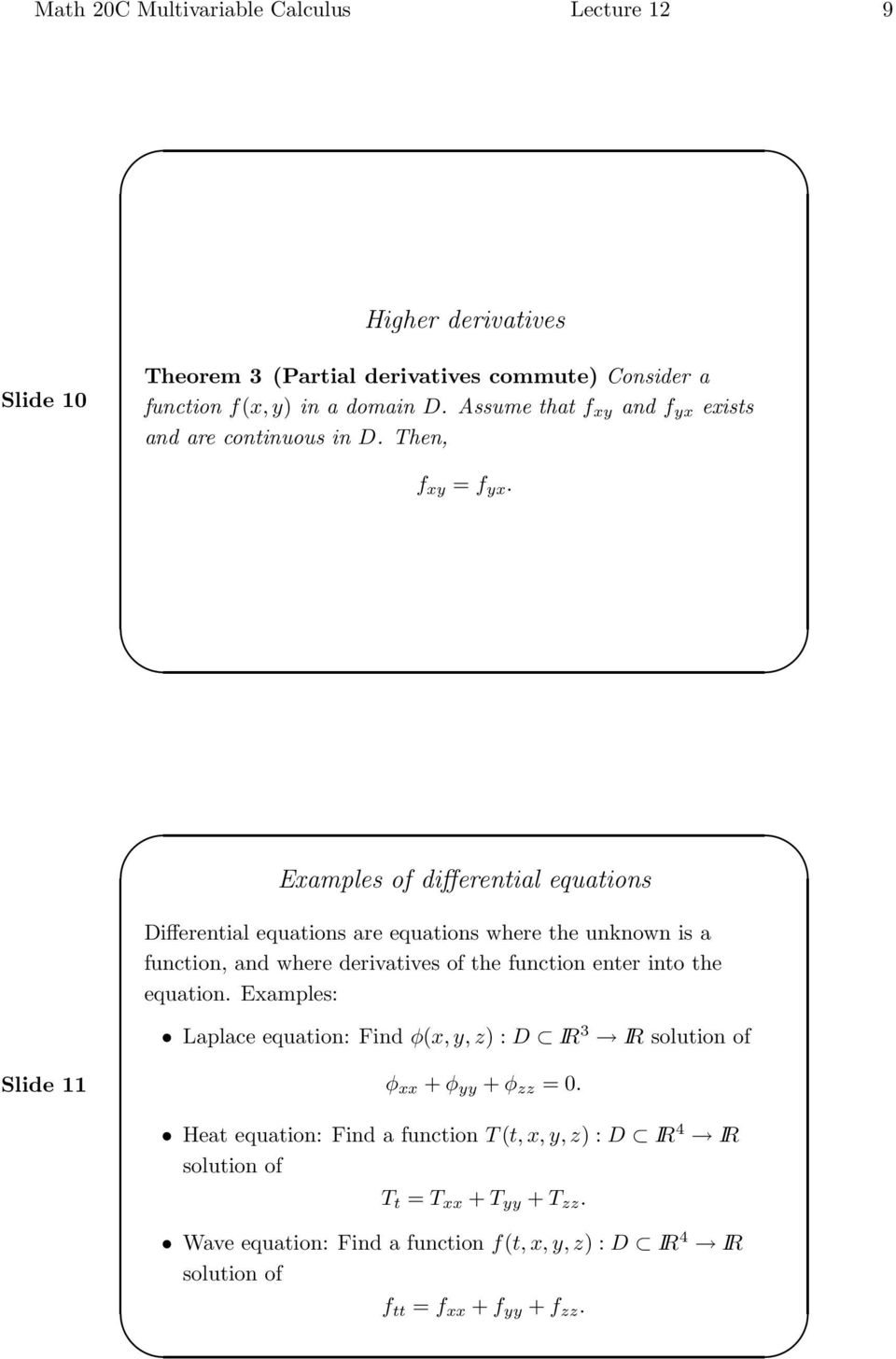 Examples of differential equations Differential equations are equations where the unknown is a function, and where derivatives of the function enter into the equation.