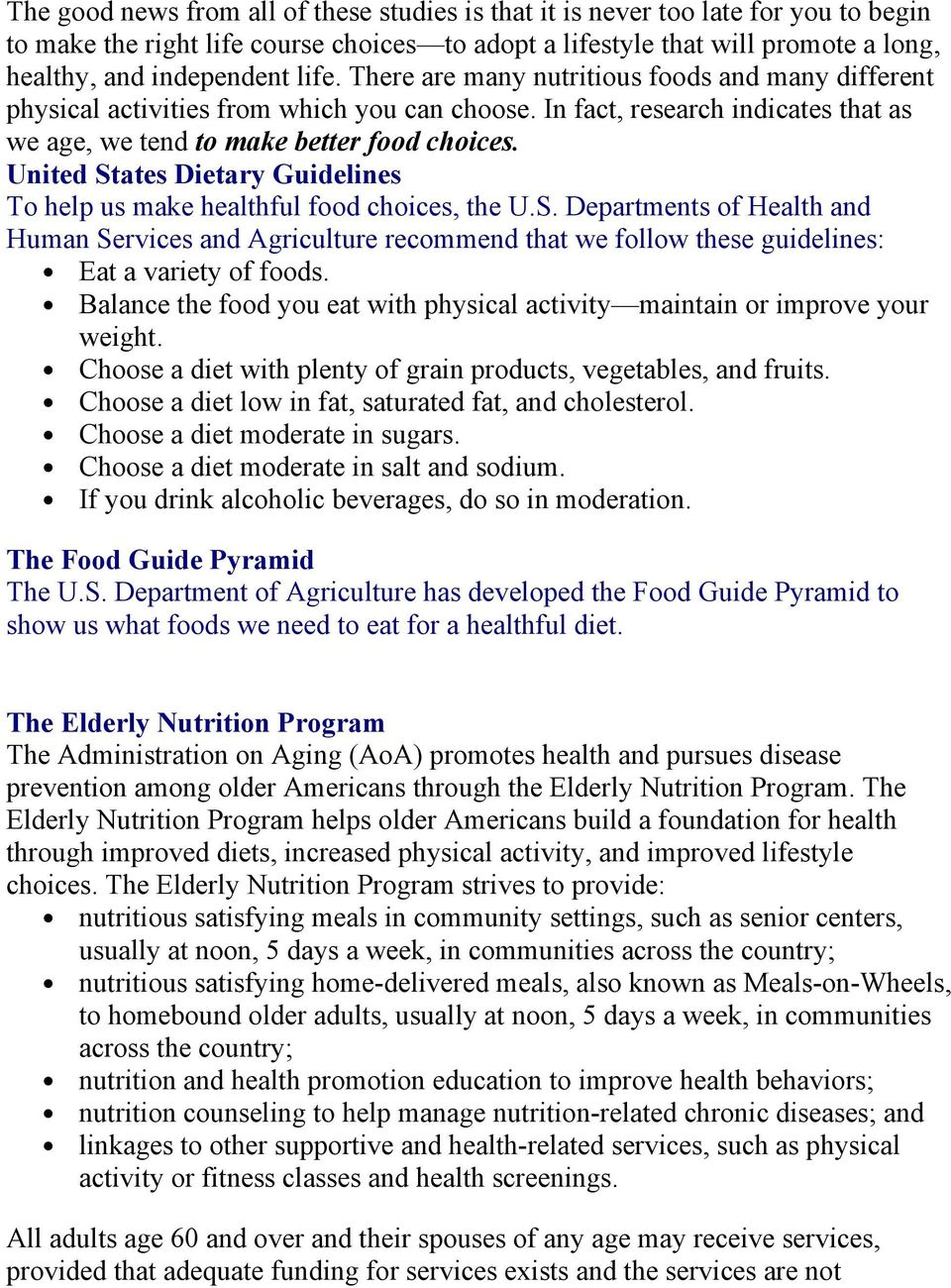 United States Dietary Guidelines To help us make healthful food choices, the U.S. Departments of Health and Human Services and Agriculture recommend that we follow these guidelines: Eat a variety of foods.