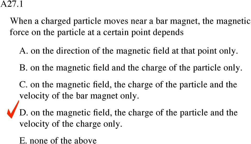 on the magnetic field and the charge of the particle only. C.