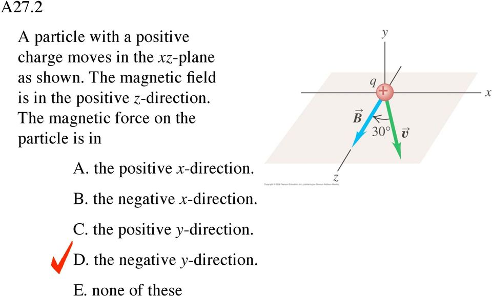 The magnetic force on the particle is in A. the positive x-direction. B.