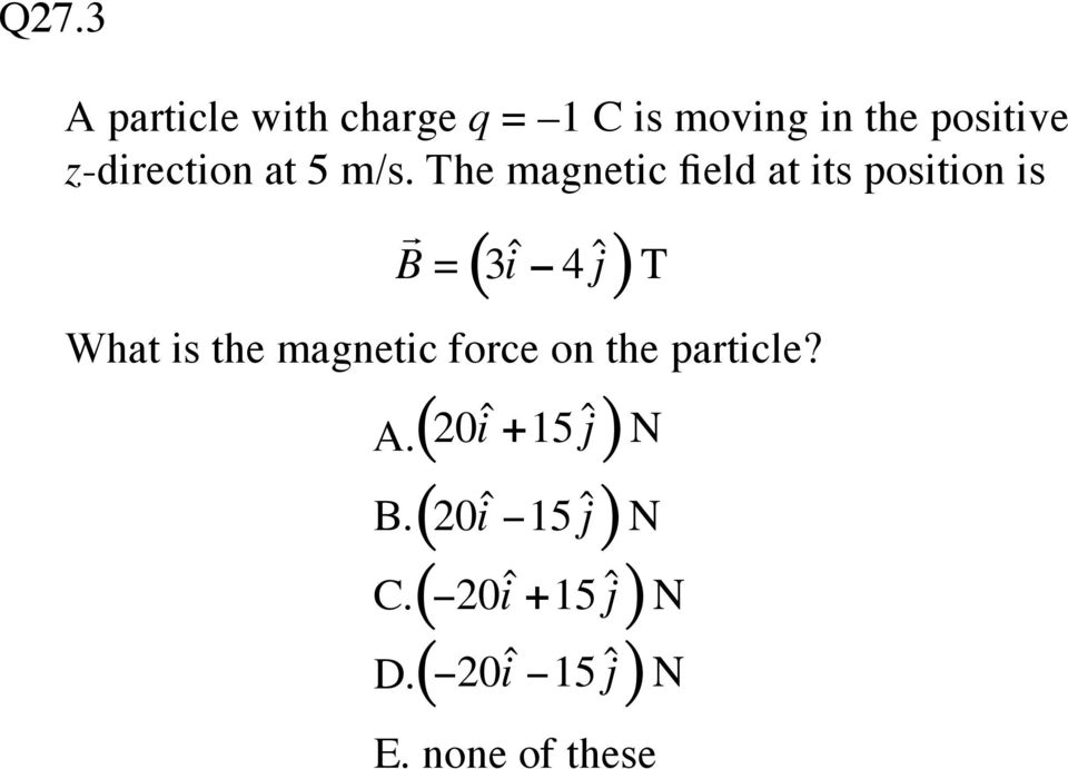 The magnetic field at its position is r B= 3iˆ 4 ˆj T ( ) What is the