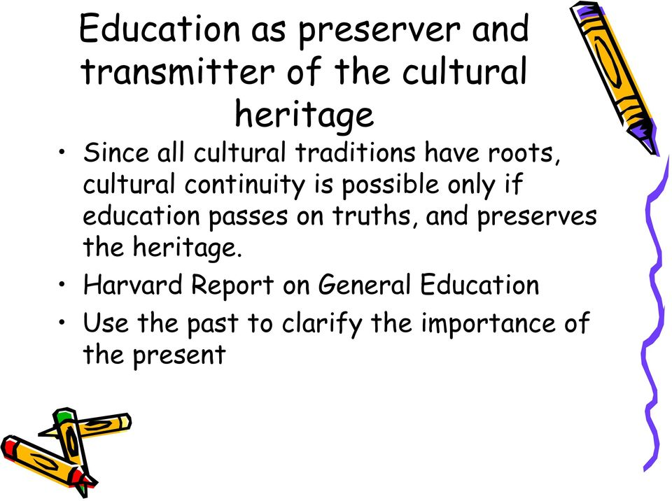 if education passes on truths, and preserves the heritage.
